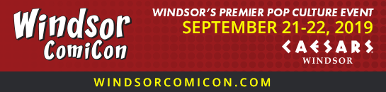 Windsor Comicon September 21st - 22nd 2019 Caesars Windsor